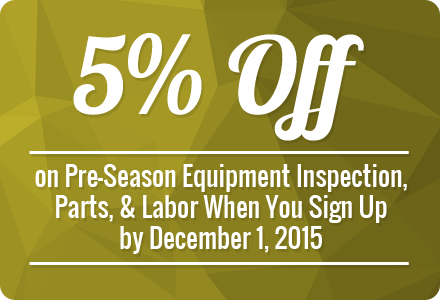 5% Off on Pre-Season Equipment Inspection, Parts, & Labor When You Sign Up by December 1, 2015